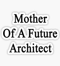 Mother Of A Future Architect  Sticker