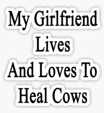 My Girlfriend Lives And Loves To Heal Cows  Sticker