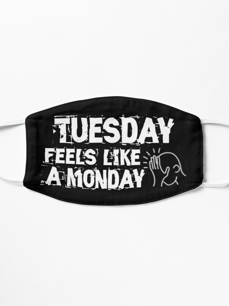Alternate view of Tuesday feels like a Monday Design Mask