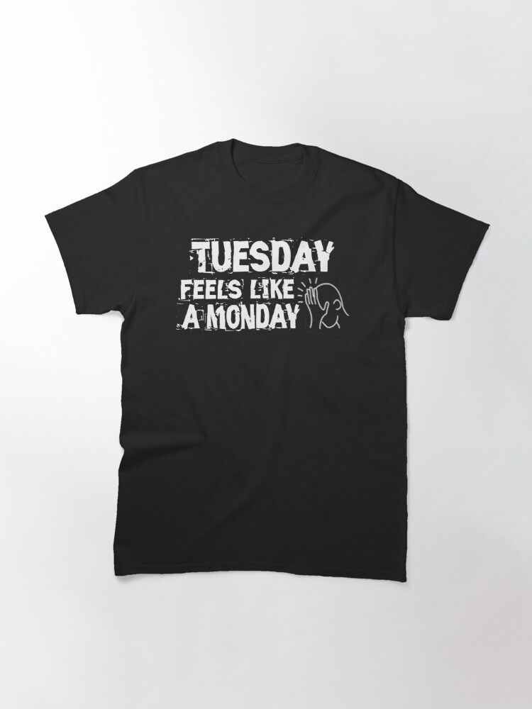 Alternate view of Tuesday feels like a Monday Design Classic T-Shirt