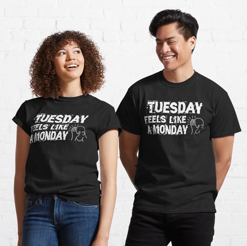 Tuesday feels like a Monday Design Classic T-Shirt
