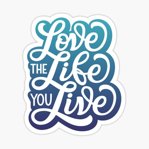 Love the life you live Sticker