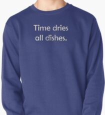 Time dries all dishes Pullover