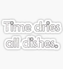 Time dries all dishes Sticker