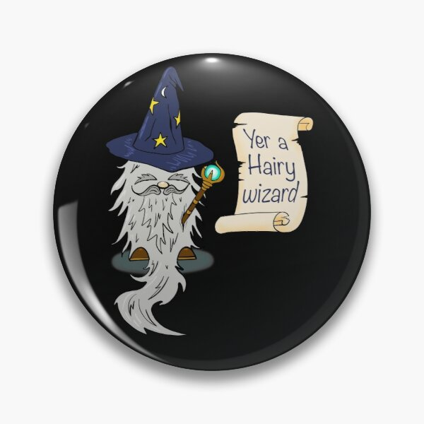 Yer a hairy wizard Pin