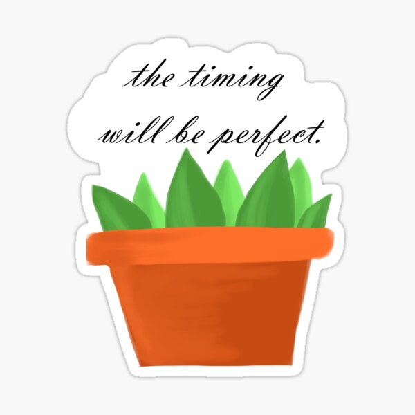The timing will be perfect Sticker
