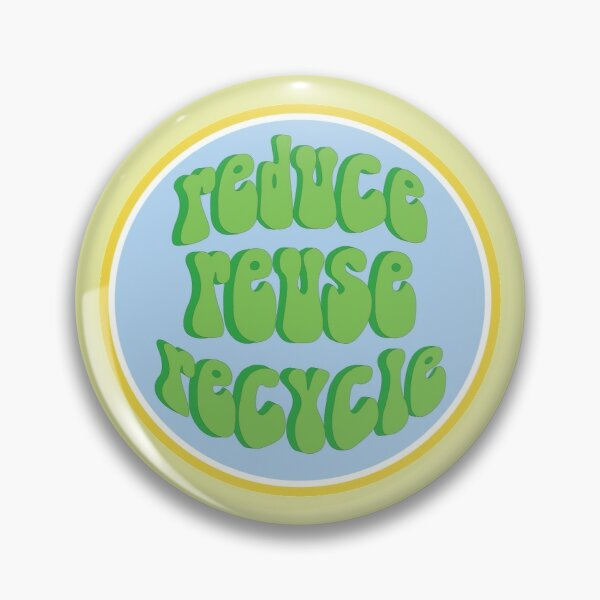 Reduce, Reuse, Recycle Pin