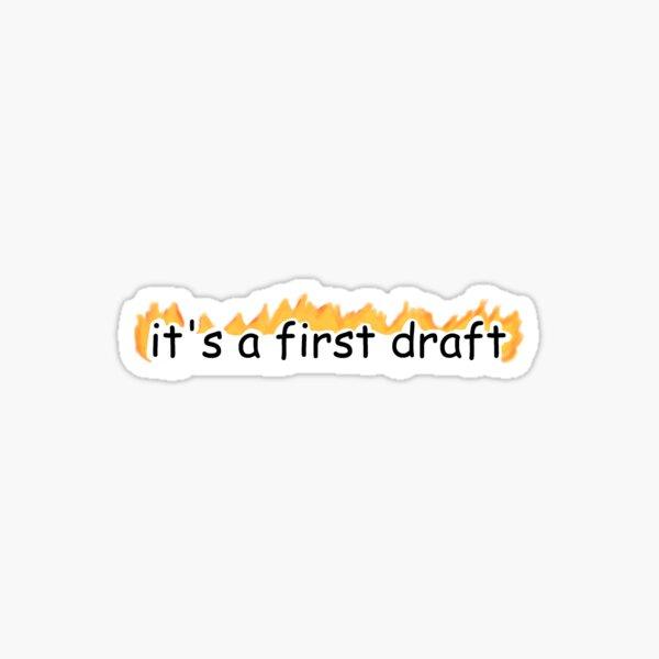 It's a first draft Sticker