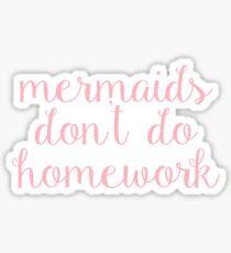 Mermaids Don't Do Homework Sticker