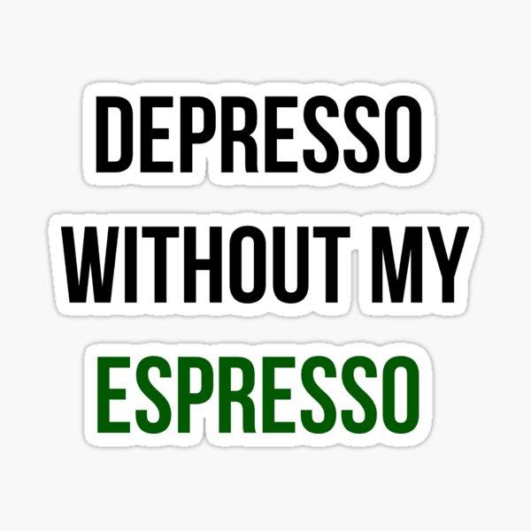 Depresso without my Espresso Sticker