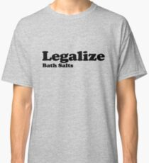 Legalize Bath Salts (Black Text) Classic T-Shirt
