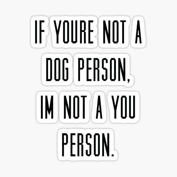 If you're not a dog person, I'm not a you person Sticker