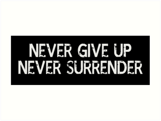 Never Give Up Never Surrender Art Prints By Rainiapetus Redbubble