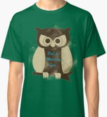 Owl Be Watching You Classic T-Shirt