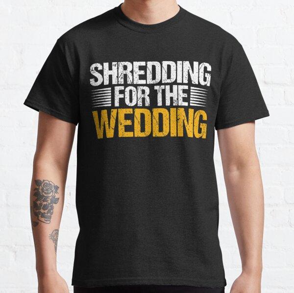 """Shredding for the Wedding"" Fitness Classic T-Shirt"