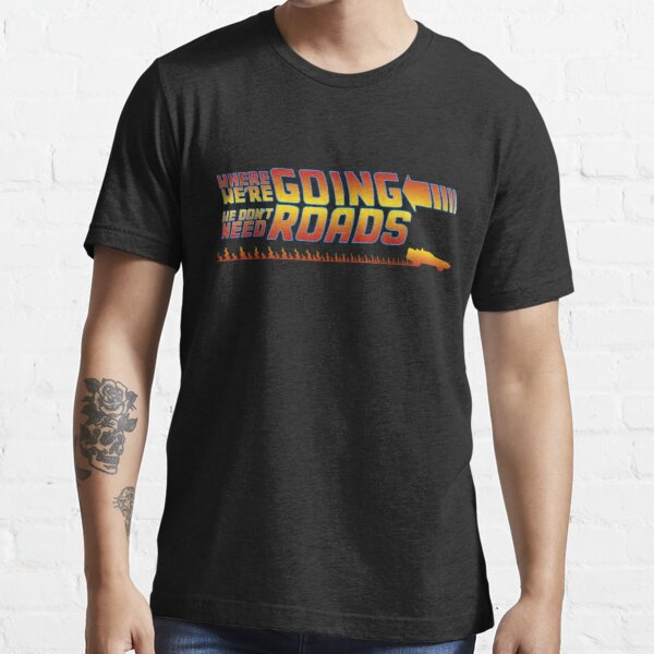 We Don't Need Roads Essential T-Shirt