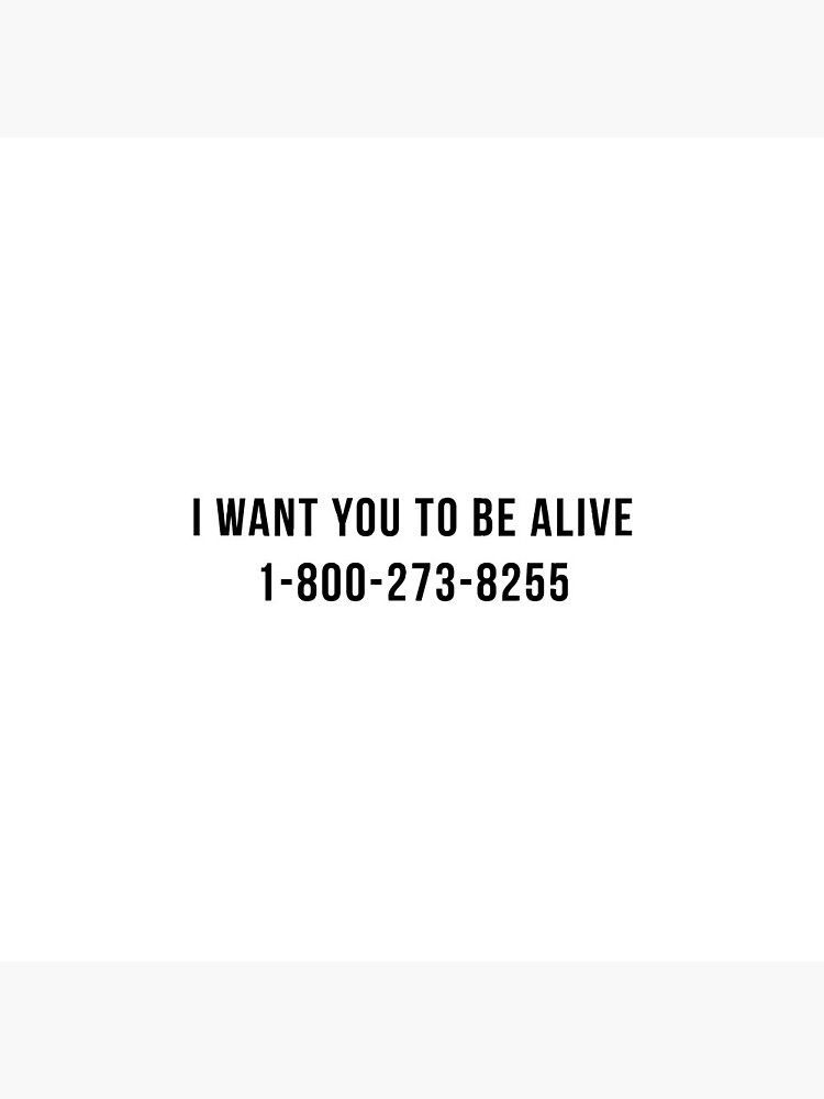 I Want You To Be Alive Suicide Hotline Sticker & T-Shirt - Gift For Motivation by TrendJunky