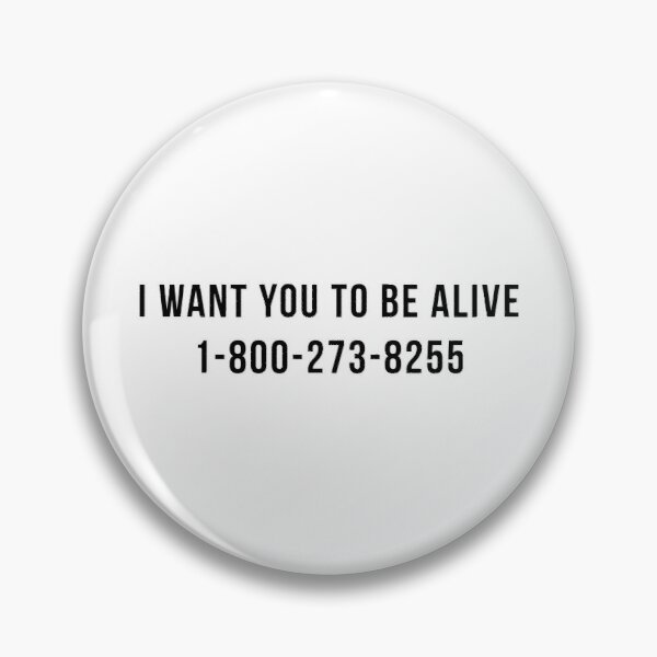 I Want You To Be Alive Suicide Hotline Sticker & T-Shirt - Gift For Motivation Pin