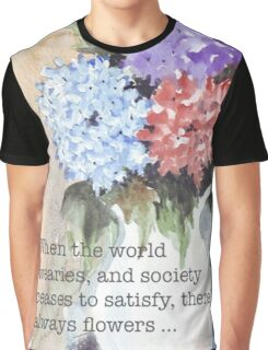 There's always flowers... Graphic T-Shirt