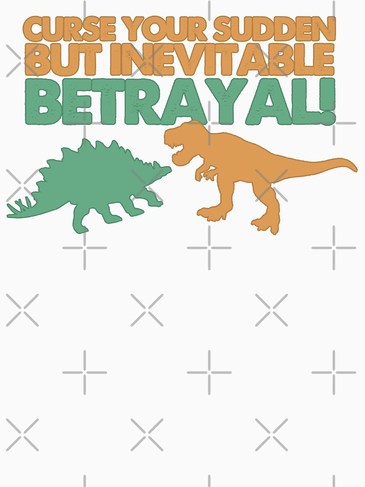 Curse your sudden but inevitable betrayal! | Unisex T-Shirt