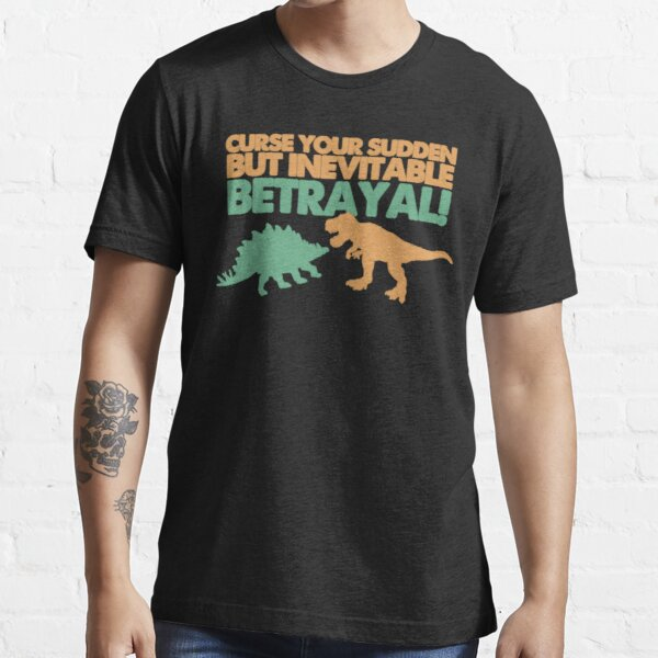 Curse your sudden but inevitable betrayal! Essential T-Shirt