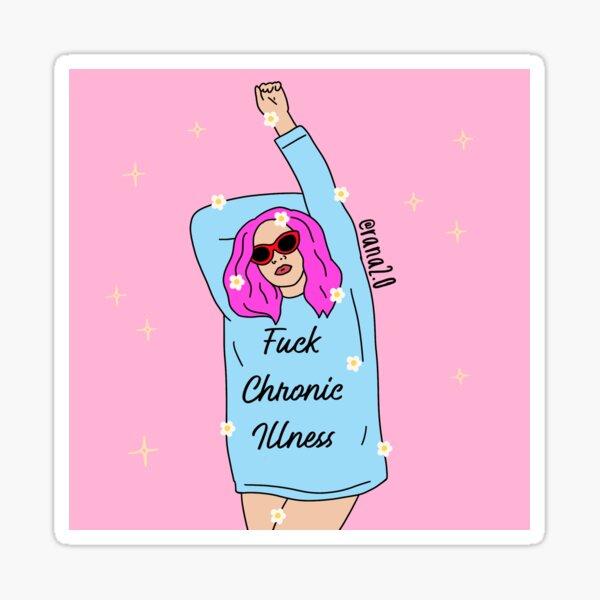 Fuck chronic illness girl Sticker