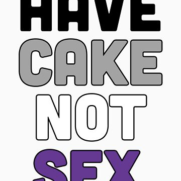 Have Cake Not Sex by prospero