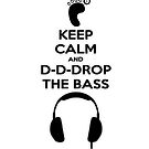 Keep Calm And Drop by Chrisbooyahh