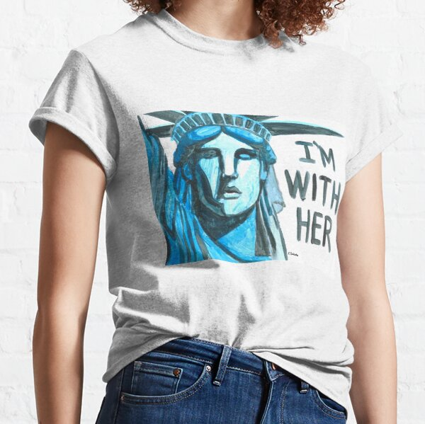 Lady Liberty - I'm With Her Classic T-Shirt