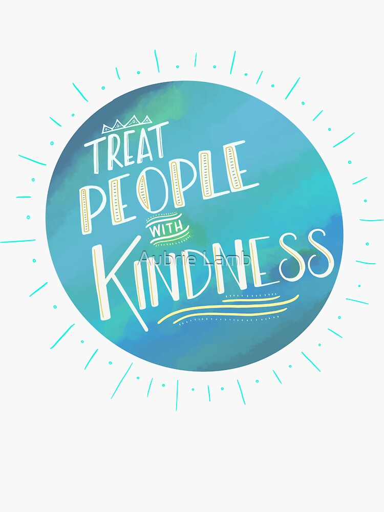 Treat People with Kindness by Aubb