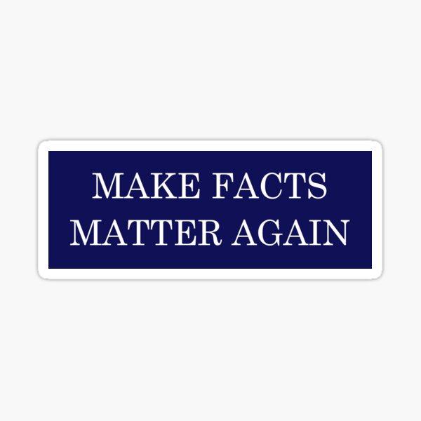 Make FACTS MATTER Again  Sticker