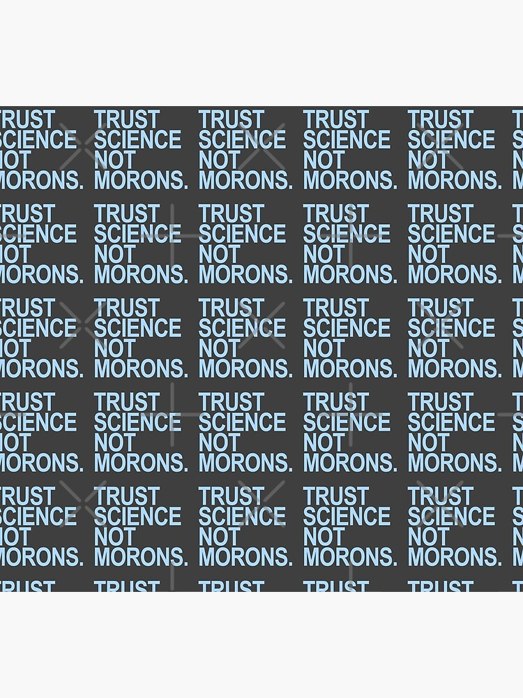 TRUST SCIENCE NOT MORONS (light blue) by Thelittlelord