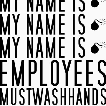 My Name Is Employees Mustwashhands (black) by mboes