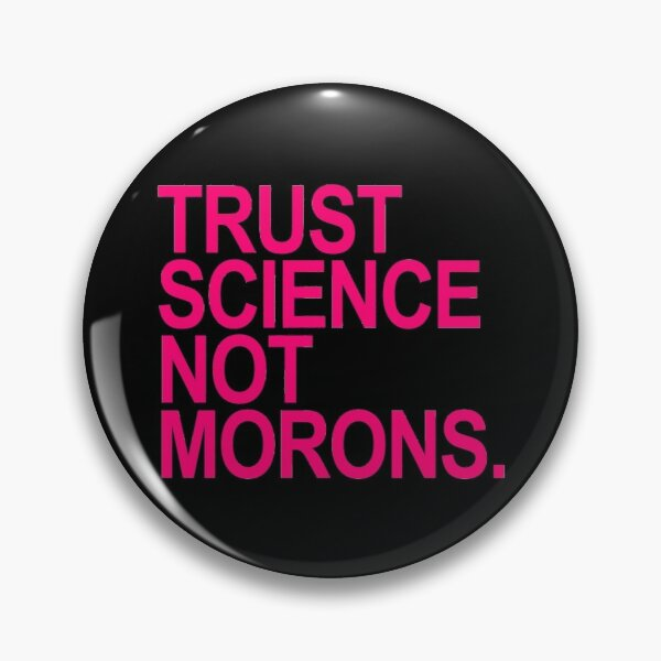 TRUST SCIENCE NOT MORONS - fuschia Pin