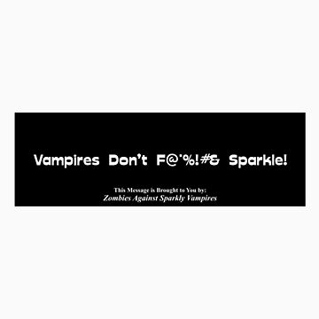 Vampires Don't F@*%!#&Sparkle! by McDubbs