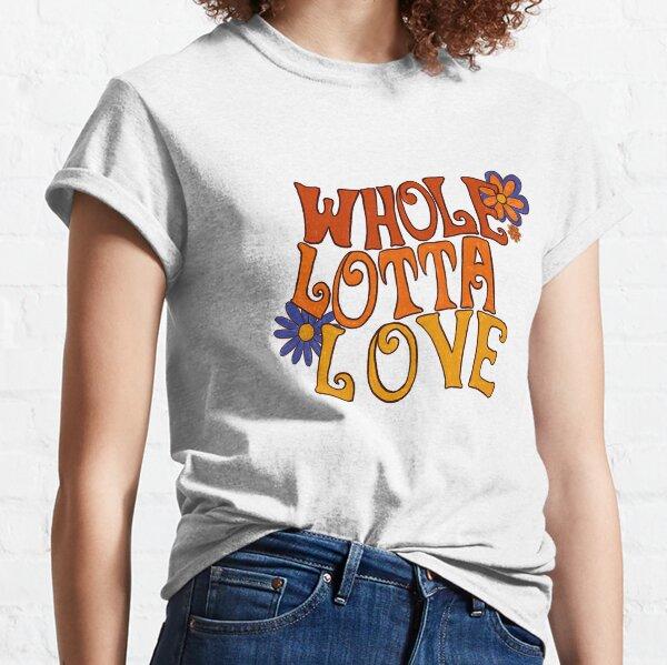 Whole lotta love Classic T-Shirt