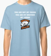 You are not my friend, you are my brother, my friend. Classic T-Shirt