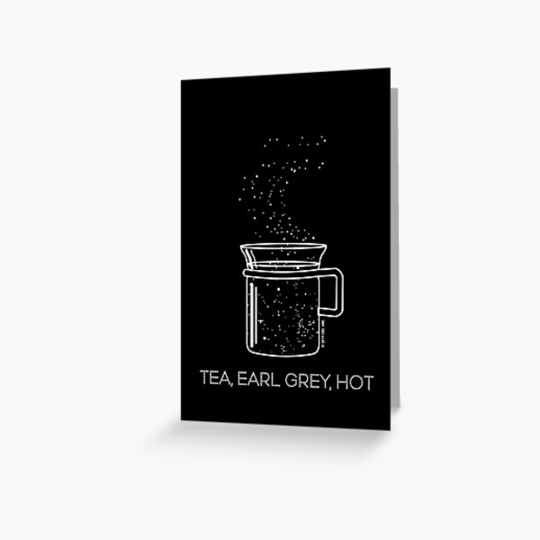 Tea, Earl Grey, Hot - Captain Picard, Star Trek TNG, Star field (dark backgrounds) Greeting Card