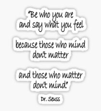 Dr. Seuss, Be who you are and say what you feel, because those who mind don't matter and those who matter don't mind. Sticker