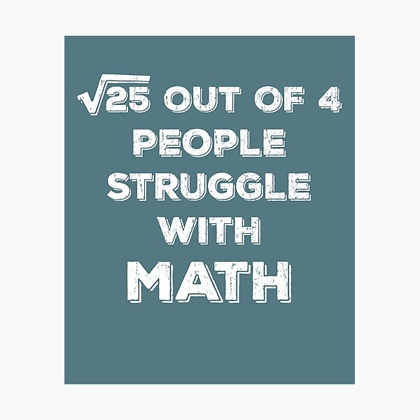 School Teacher Humor 5 Out Of 4 People Struggle With Math Photographic Print
