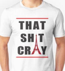 That sh*t cray T-Shirt