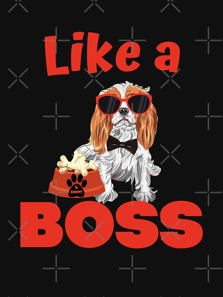 Like A Boss Cavalier King Charles Spaniel by havefun43