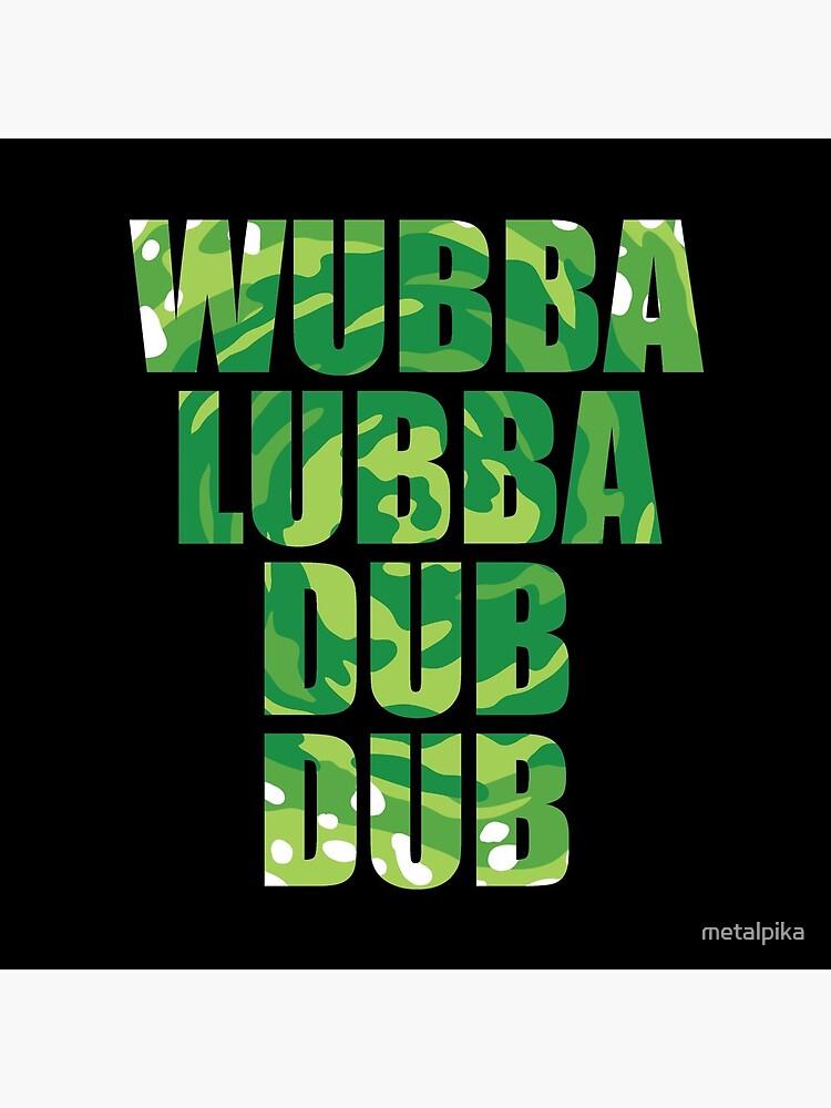 Wubba Lubba Dub Dub by metalpika