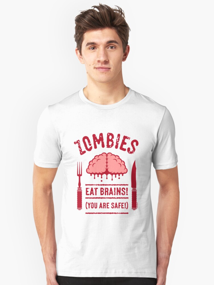 Zombies Eat Brains! You Are Safe! (2C) Unisex T-Shirt Front