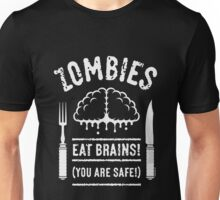 Zombies Eat Brains! You Are Safe! (White) Unisex T-Shirt