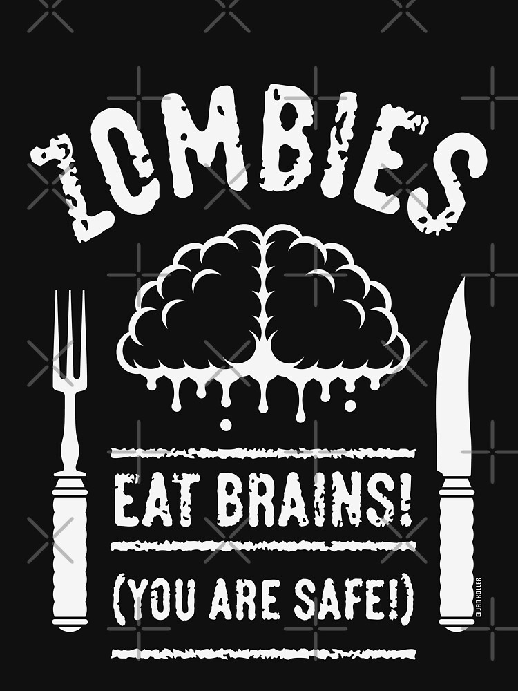 Zombies Eat Brains! You Are Safe! (White) by MrFaulbaum