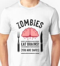 Zombies Eat Brains! You Are Safe! (3C) Unisex T-Shirt