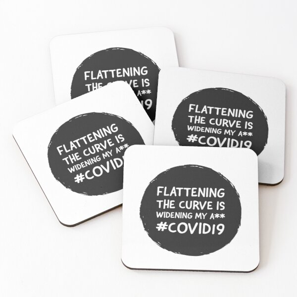 FLATTENING THE CURVE IS WIDENING MY ASS - COVID 19  Coasters (Set of 4)