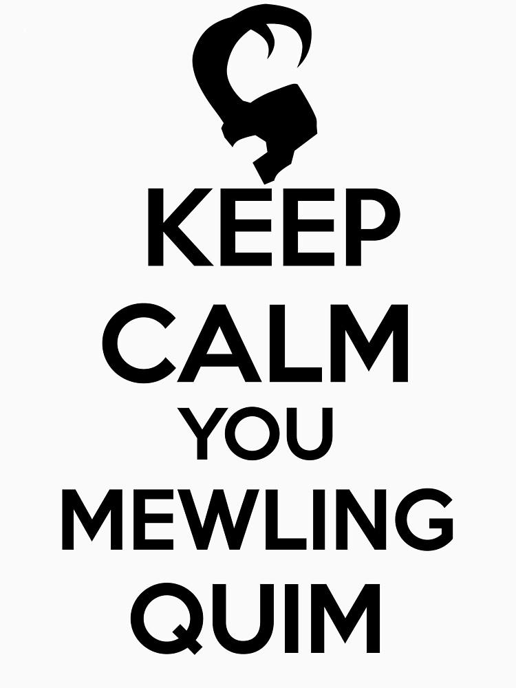 Keep Calm, Mewling Quim  | Unisex T-Shirt