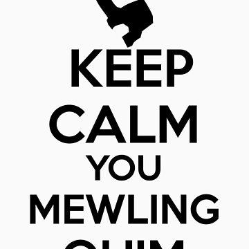 Keep Calm, Mewling Quim  by lyndzep